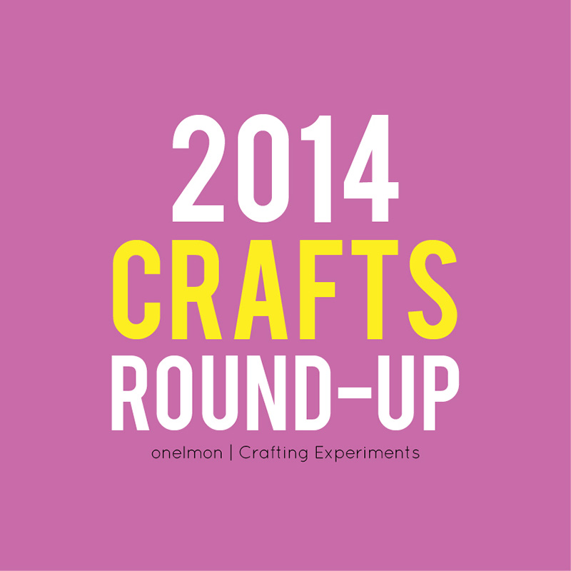 2014 Crafts Round Up | @onelmon